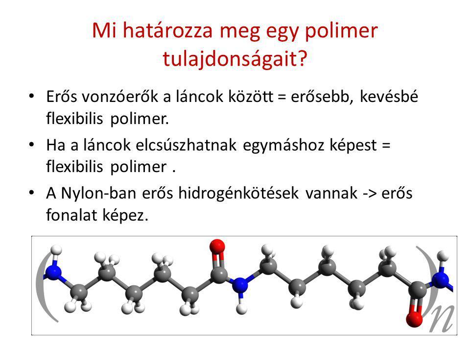 Mi határozza meg egy polimer tulajdonságait? Erős vonzóerők a láncok között = erősebb, kevésbé flexibilis polimer. Ha a láncok elcsúszhatnak egymáshoz