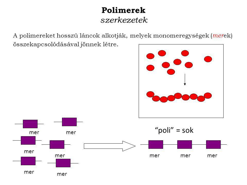 """Polimerek szerkezetek A polimereket hosszú láncok alkotják, melyek monomeregységek ( mer ek) összekapcsolódásával jönnek létre. mer """"poli"""" = sok"""
