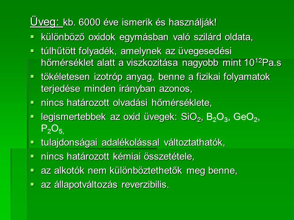 Üveggyártás nyersanyagai: - alapanyagok - üvegképző oxidok (szilícium-dioxid, bór-trioxid,stb.), - olvasztó oxidok (nátrium-oxid, kálium-oxid, litium-oxid), - állandósító oxidok (kálcium-oxid, magnézium-oxid, cink-oxid, ólomoxid), - segédanyagok (tisztulást elősegítő anyagok, színtelenítő- vagy színező anyagok), - adalékanyagok (üvegcserép).