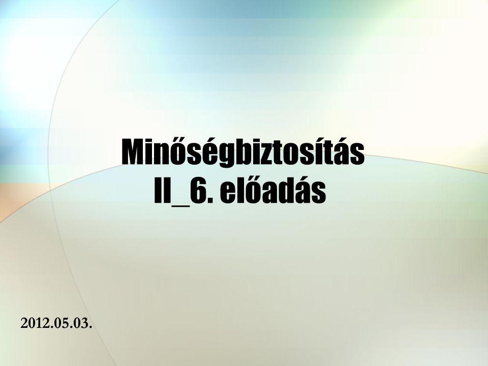 Minőségbiztosítás II_6. előadás 2012.05.03.
