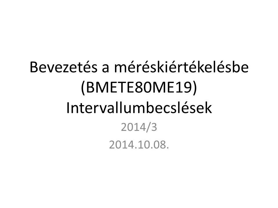 Bevezetés a méréskiértékelésbe (BMETE80ME19) Intervallumbecslések 2014/3 2014.10.08.
