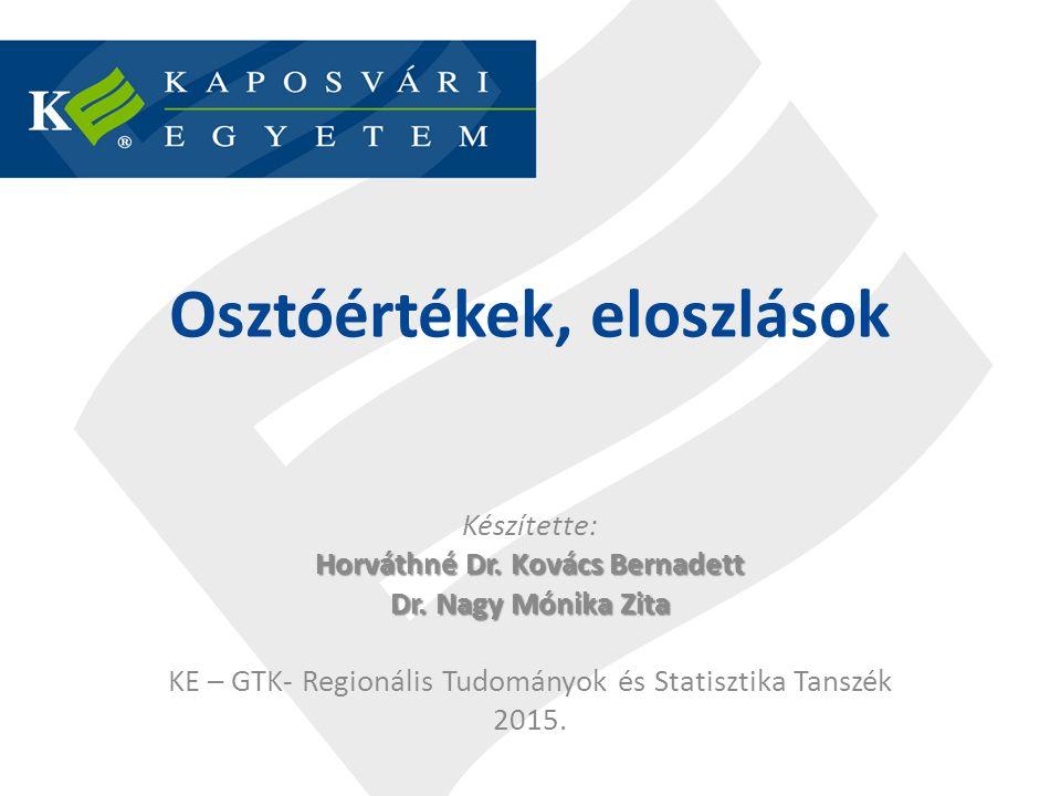 Osztóértékek, eloszlások Készítette: Horváthné Dr. Kovács Bernadett Dr. Nagy Mónika Zita KE – GTK- Regionális Tudományok és Statisztika Tanszék 2015.