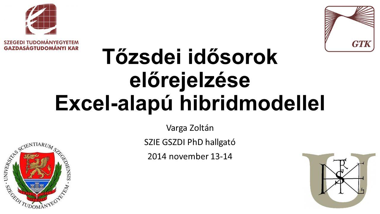 Tőzsdei idősorok előrejelzése Excel-alapú hibridmodellel Varga Zoltán SZIE GSZDI PhD hallgató 2014 november 13-14
