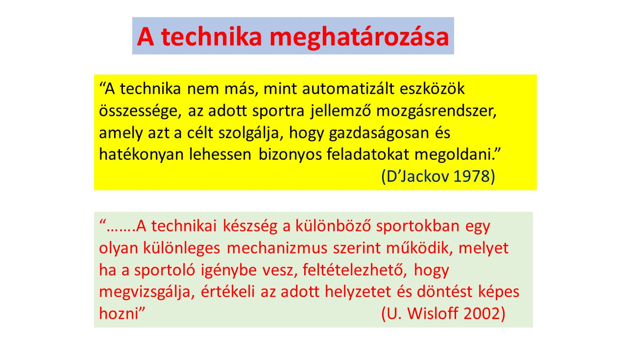 """A technika meghatározása """"A technika nem más, mint automatizált eszközök összessége, az adott sportra jellemző mozgásrendszer, amely azt a célt szolgá"""
