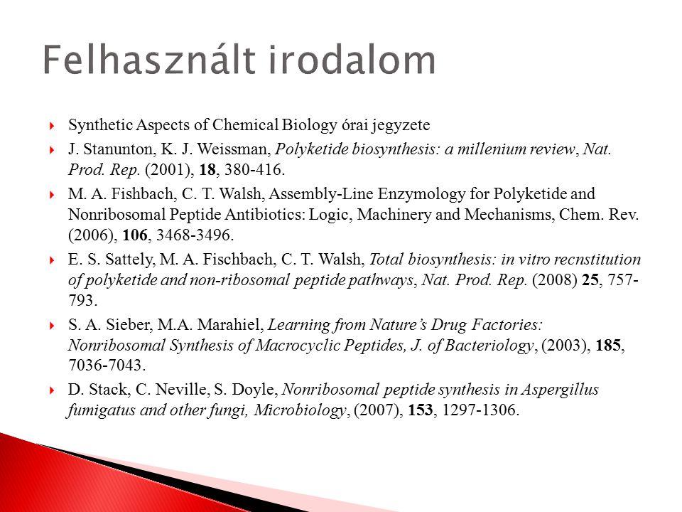  Synthetic Aspects of Chemical Biology órai jegyzete  J. Stanunton, K. J. Weissman, Polyketide biosynthesis: a millenium review, Nat. Prod. Rep. (20