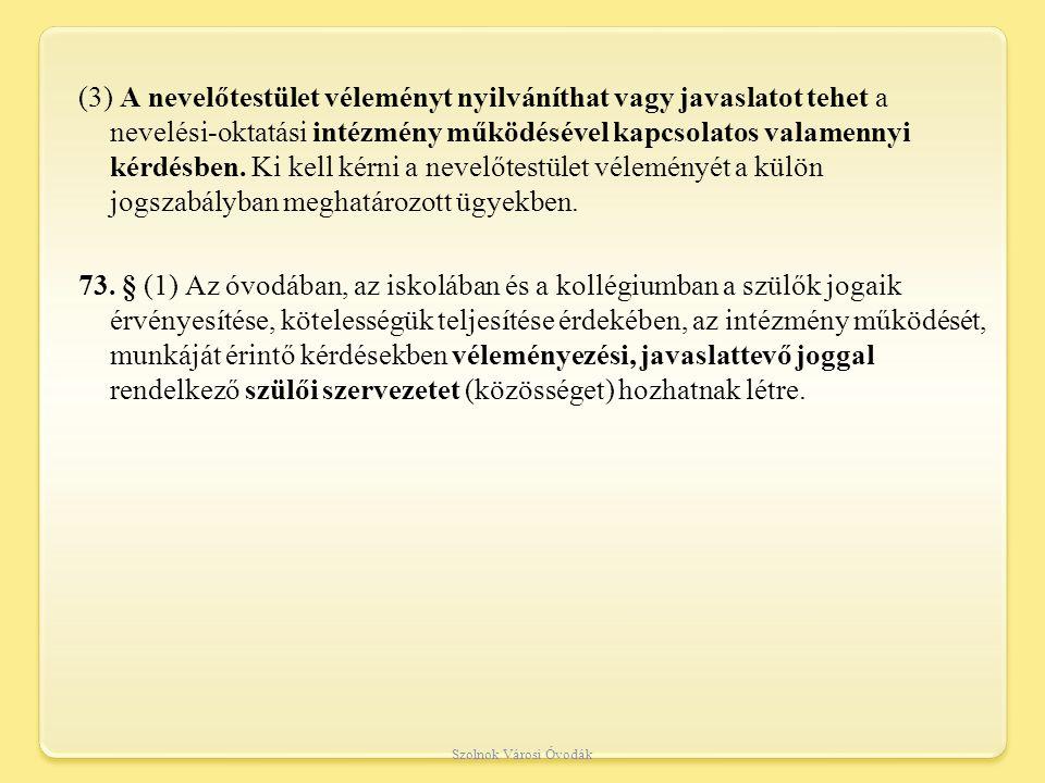 (3) A nevelőtestület véleményt nyilváníthat vagy javaslatot tehet a nevelési-oktatási intézmény működésével kapcsolatos valamennyi kérdésben.