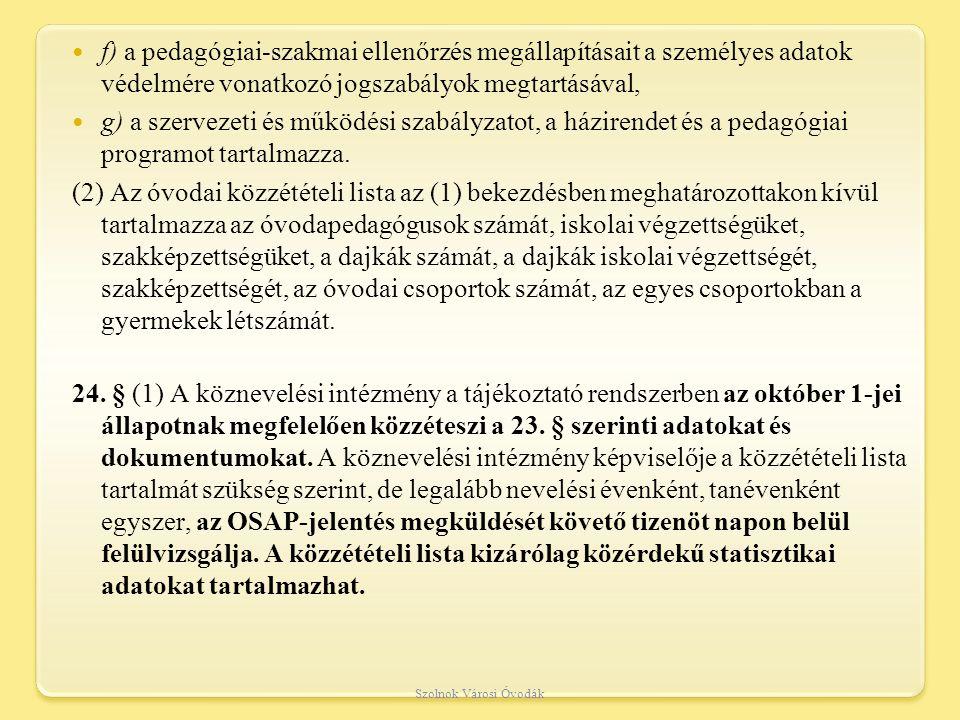 f) a pedagógiai-szakmai ellenőrzés megállapításait a személyes adatok védelmére vonatkozó jogszabályok megtartásával, g) a szervezeti és működési szabályzatot, a házirendet és a pedagógiai programot tartalmazza.