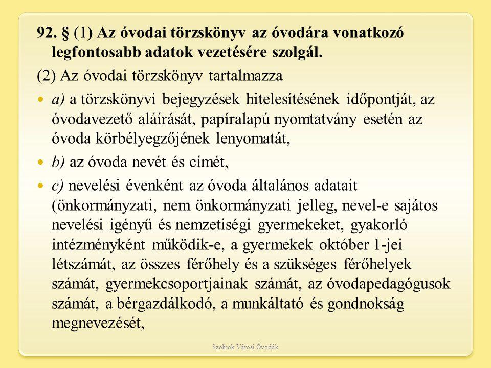 92.§ (1) Az óvodai törzskönyv az óvodára vonatkozó legfontosabb adatok vezetésére szolgál.