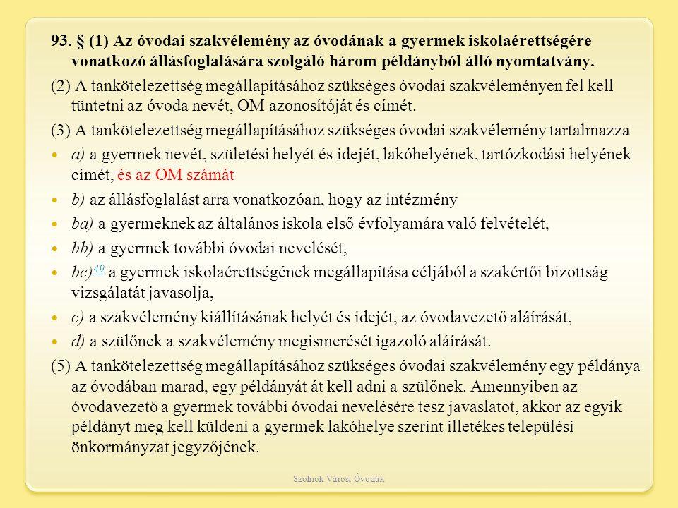 93. § (1) Az óvodai szakvélemény az óvodának a gyermek iskolaérettségére vonatkozó állásfoglalására szolgáló három példányból álló nyomtatvány. (2) A