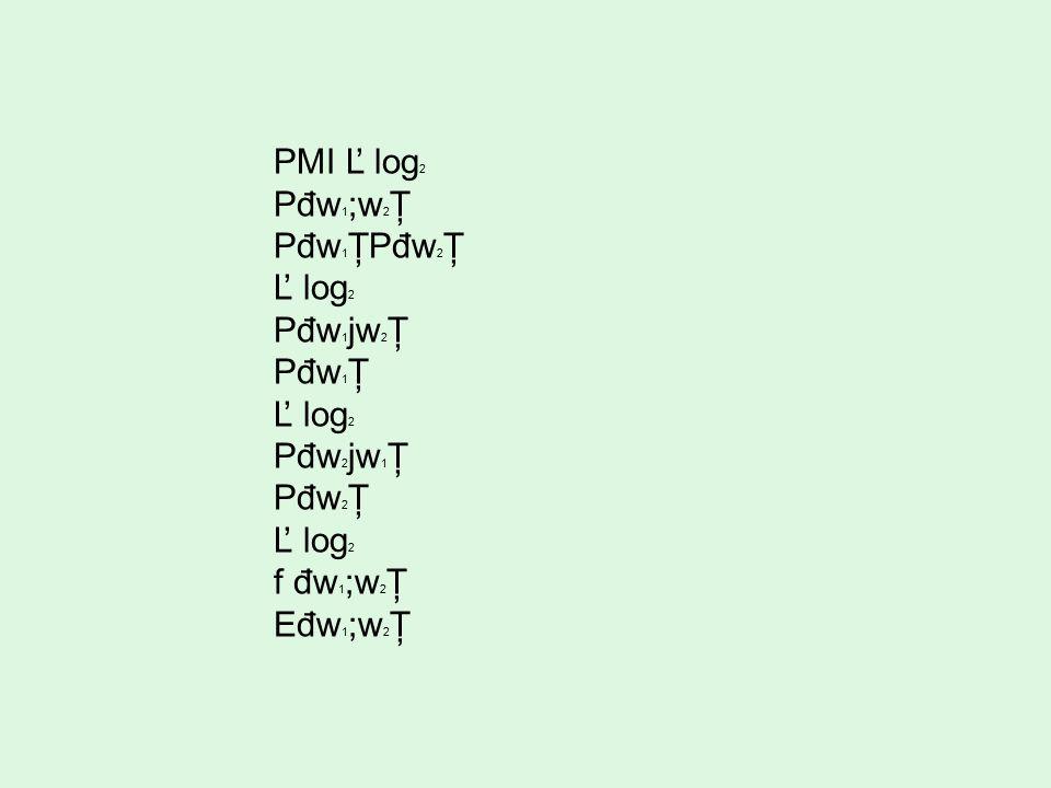 PMI Ľ log 2 Pđw 1 ;w 2 Ţ Pđw 1 ŢPđw 2 Ţ Ľ log 2 Pđw 1 jw 2 Ţ Pđw 1 Ţ Ľ log 2 Pđw 2 jw 1 Ţ Pđw 2 Ţ Ľ log 2 f đw 1 ;w 2 Ţ Eđw 1 ;w 2 Ţ