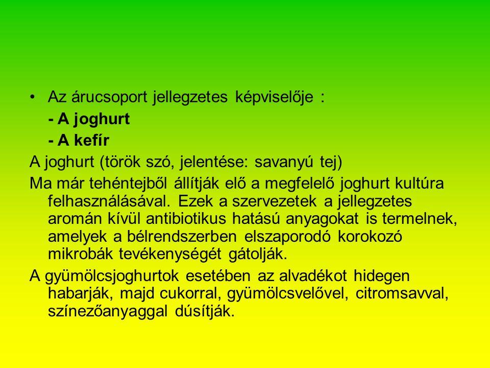 Az árucsoport jellegzetes képviselője : - A joghurt - A kefír A joghurt (török szó, jelentése: savanyú tej) Ma már tehéntejből állítják elő a megfelelő joghurt kultúra felhasználásával.