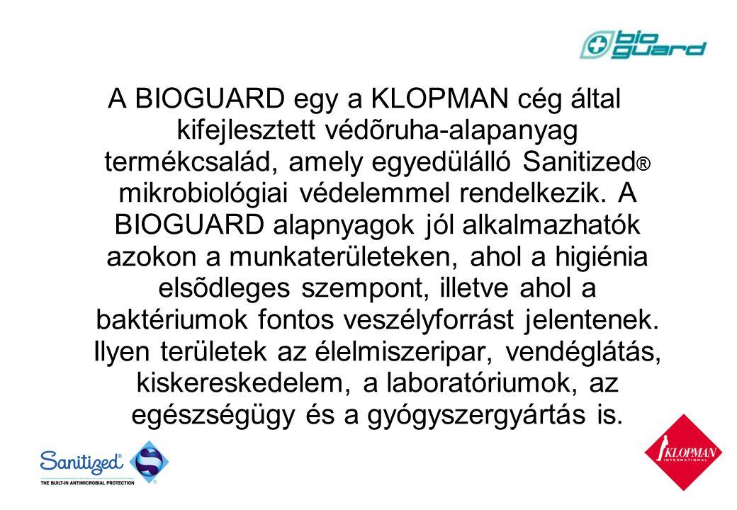 A BIOGUARD egy a KLOPMAN cég által kifejlesztett védõruha-alapanyag termékcsalád, amely egyedülálló Sanitized ® mikrobiológiai védelemmel rendelkezik.
