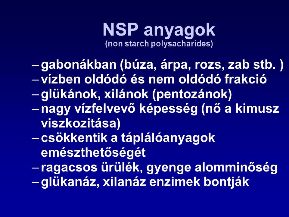 NSP anyagok (non starch polysacharides) –gabonákban (búza, árpa, rozs, zab stb. ) –vízben oldódó és nem oldódó frakció –glükánok, xilánok (pentozánok)