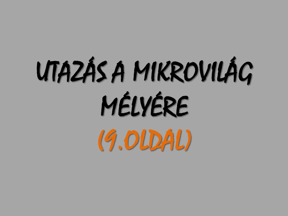 UTAZÁS A MIKROVILÁG MÉLYÉRE (9.OLDAL)