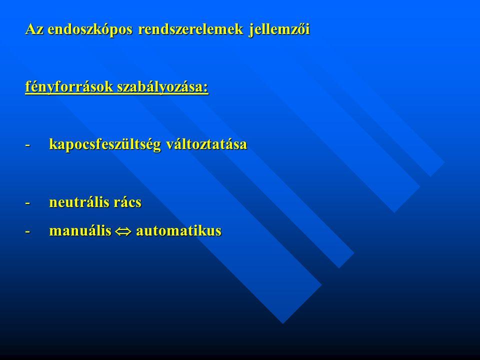 Az endoszkópos rendszerelemek jellemzői fényforrások szabályozása: -kapocsfeszültség változtatása -neutrális rács -manuális  automatikus