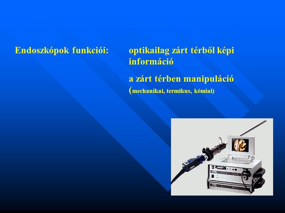 Az endoszkópos rendszerelemek jellemzői A merev endoszkópok optikai tulajdonságai Nagyítás – tárgytávolság - tárgyszög Nagyobb fényintenzitás  azonos nagyítás esetén kisebb mélységélesség Nagyobb mélységélesség  azonos nagyítás melett kisebb fényintenzitás Nagyobb nagyítás  kisebb mélységélesség, ill.
