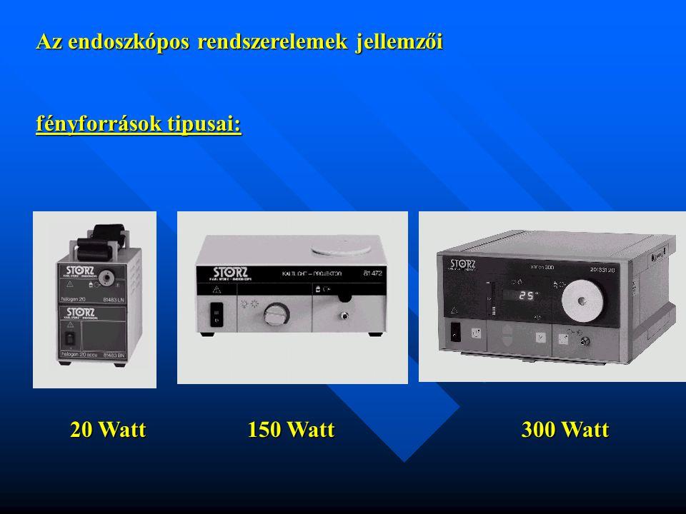 Az endoszkópos rendszerelemek jellemzői fényforrások tipusai: 20 Watt150 Watt300 Watt