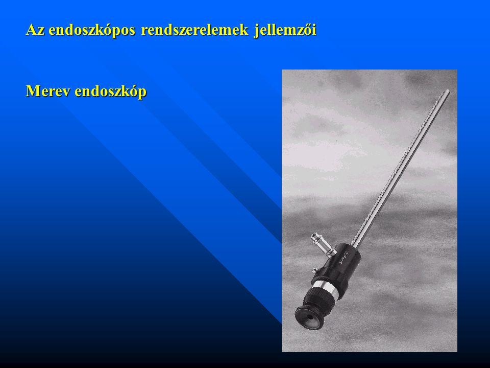 Az endoszkópos rendszerelemek jellemzői Merev endoszkóp