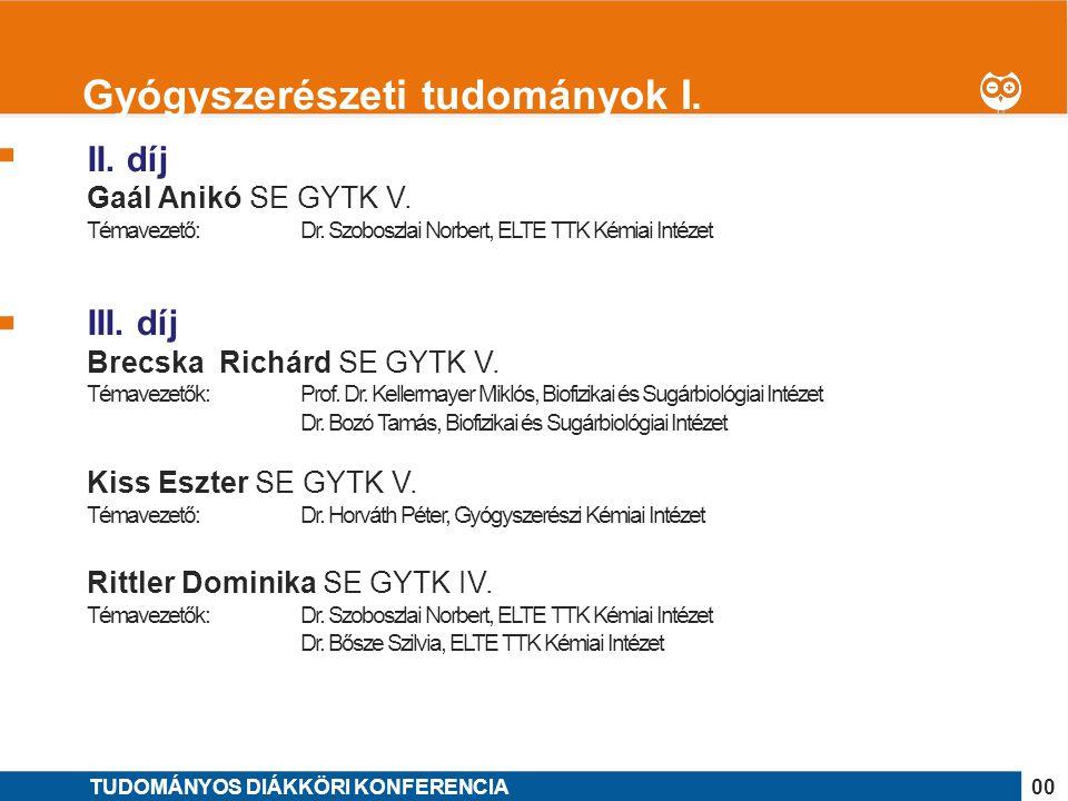 1 II. díj Gaál Anikó SE GYTK V. Témavezető: Dr. Szoboszlai Norbert, ELTE TTK Kémiai Intézet III. díj Brecska Richárd SE GYTK V. Témavezetők: Prof. Dr.