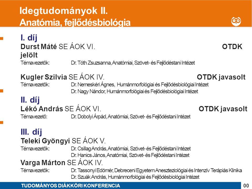 1 I. díj Durst Máté SE ÁOK VI. OTDK jelölt Témavezetők: Dr. Tóth Zsuzsanna, Anatómiai, Szövet- és Fejlődéstani Intézet Kugler Szilvia SE ÁOK IV.OTDK j