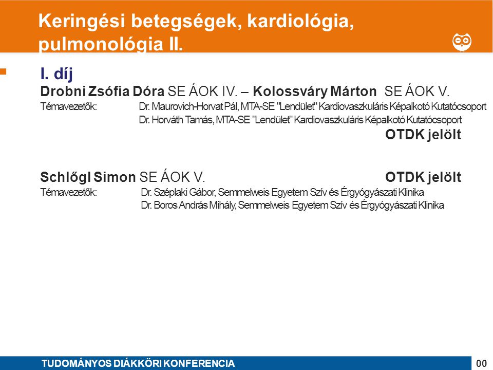 1 I. díj Drobni Zsófia Dóra SE ÁOK IV. – Kolossváry Márton SE ÁOK V. Témavezetők:Dr. Maurovich-Horvat Pál, MTA-SE