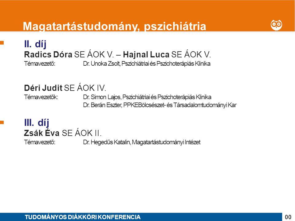 1 II. díj Radics Dóra SE ÁOK V. – Hajnal Luca SE ÁOK V. Témavezető: Dr. Unoka Zsolt, Pszichiátriai és Pszichoterápiás Klinika Déri Judit SE ÁOK IV. Té