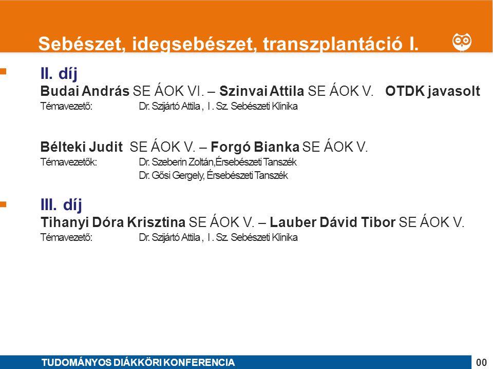 1 II. díj Budai András SE ÁOK VI. – Szinvai Attila SE ÁOK V. OTDK javasolt Témavezető: Dr. Szijártó Attila, I. Sz. Sebészeti Klinika Bélteki Judit SE