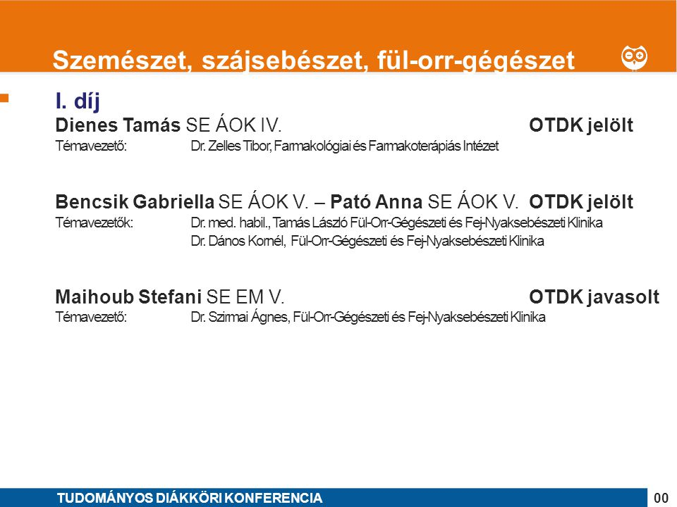 1 I. díj Dienes Tamás SE ÁOK IV. OTDK jelölt Témavezető: Dr. Zelles Tibor, Farmakológiai és Farmakoterápiás Intézet Bencsik Gabriella SE ÁOK V. – Pató