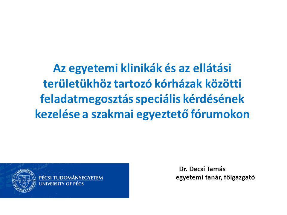Az egyetemi klinikák és az ellátási területükhöz tartozó kórházak közötti feladatmegosztás speciális kérdésének kezelése a szakmai egyeztető fórumokon Dr.
