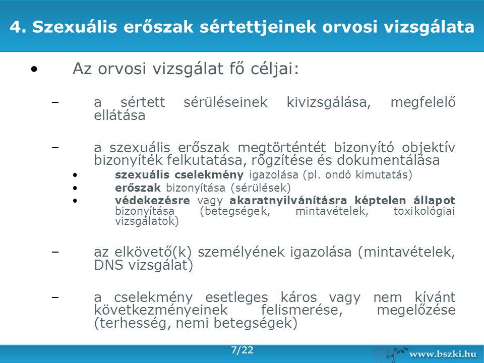 7/22 4. Szexuális erőszak sértettjeinek orvosi vizsgálata Az orvosi vizsgálat fő céljai: –a sértett sérüléseinek kivizsgálása, megfelelő ellátása –a s