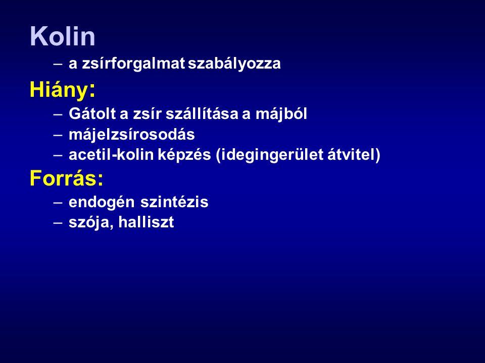 Kolin –a zsírforgalmat szabályozza Hiány : –Gátolt a zsír szállítása a májból –májelzsírosodás –acetil-kolin képzés (idegingerület átvitel) Forrás: –endogén szintézis –szója, halliszt