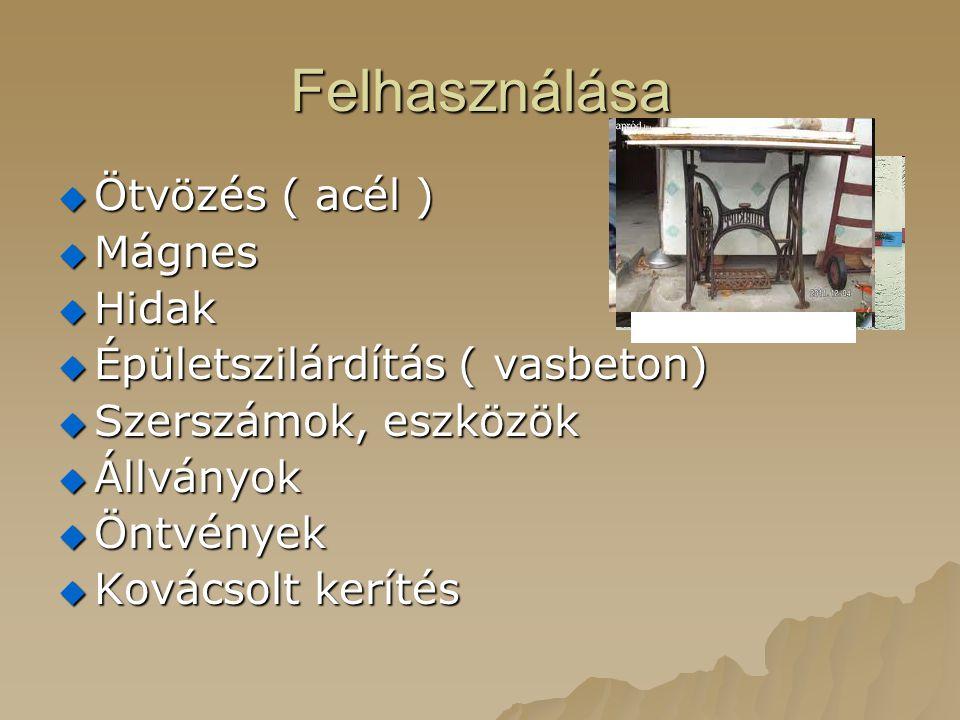Felhasználása  Ötvözés ( acél )  Mágnes  Hidak  Épületszilárdítás ( vasbeton)  Szerszámok, eszközök  Állványok  Öntvények  Kovácsolt kerítés