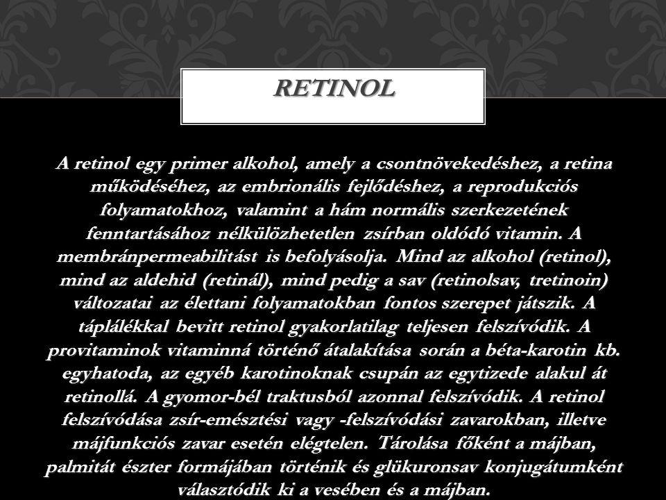 A retinol egy primer alkohol, amely a csontnövekedéshez, a retina működéséhez, az embrionális fejlődéshez, a reprodukciós folyamatokhoz, valamint a hám normális szerkezetének fenntartásához nélkülözhetetlen zsírban oldódó vitamin.