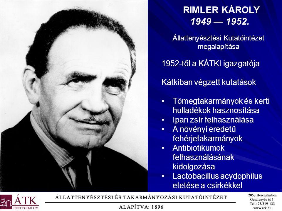 RIMLER KÁROLY 1949 — 1952.. 1952-től a KÁTKI igazgatója Kátkiban végzett kutatások Tömegtakarmányok és kerti hulladékok hasznosítása Ipari zsír felhas