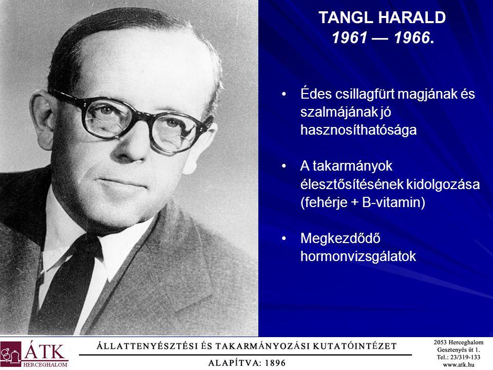 TANGL HARALD 1961 — 1966. Édes csillagfürt magjának és szalmájának jó hasznosíthatósága A takarmányok élesztősítésének kidolgozása (fehérje + B-vitami