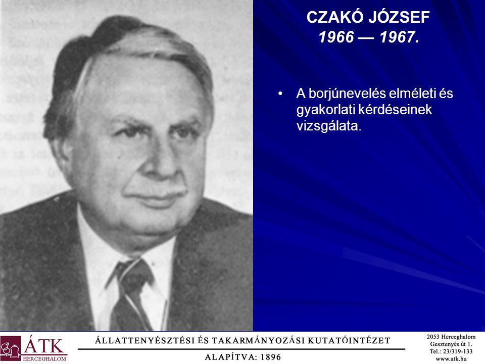 CZAKÓ JÓZSEF 1966 — 1967. A borjúnevelés elméleti és gyakorlati kérdéseinek vizsgálata.