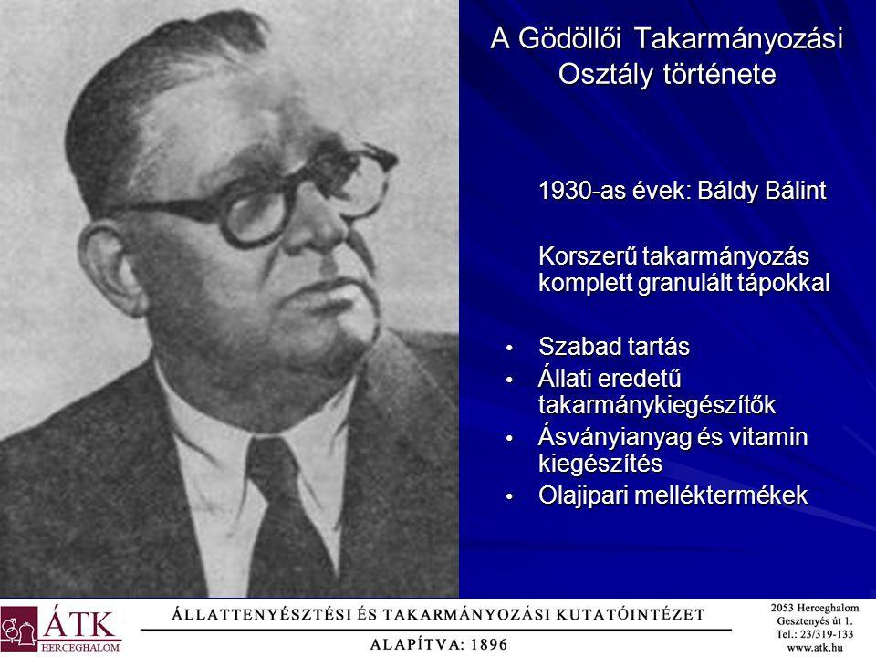 A Gödöllői Takarmányozási Osztály története 1930-as évek: Báldy Bálint 1930-as évek: Báldy Bálint Korszerű takarmányozás komplett granulált tápokkal S
