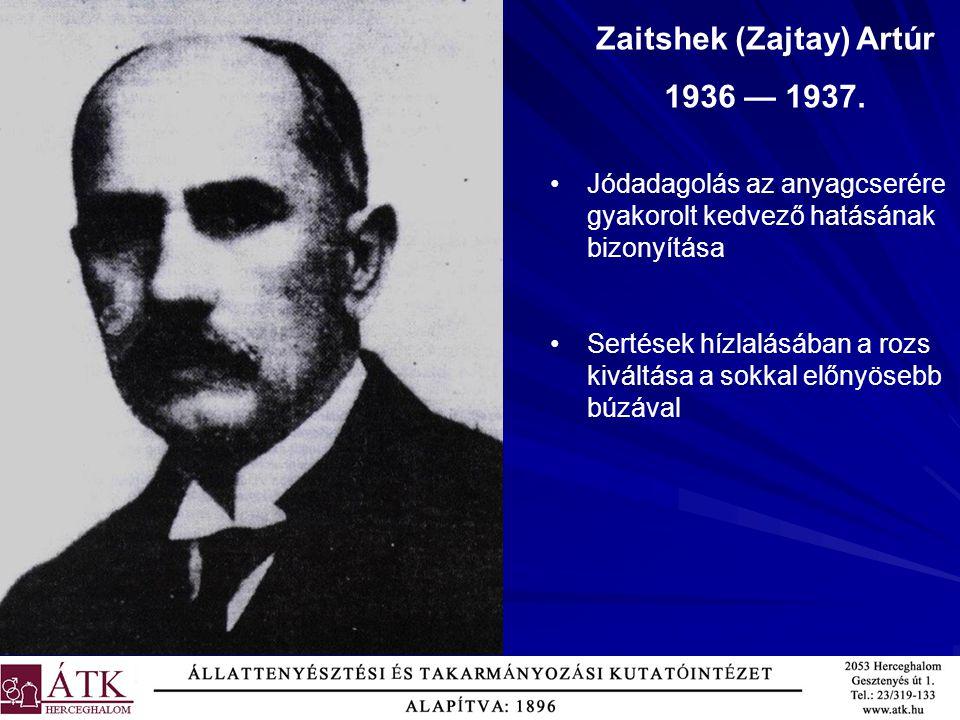 Zaitshek (Zajtay) Artúr 1936 — 1937. Jódadagolás az anyagcserére gyakorolt kedvező hatásának bizonyítása Sertések hízlalásában a rozs kiváltása a sokk