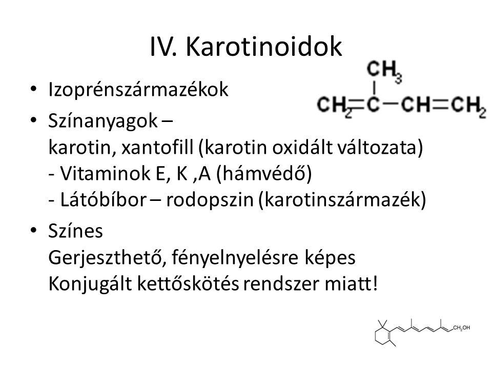 IV. Karotinoidok Izoprénszármazékok Színanyagok – karotin, xantofill (karotin oxidált változata) - Vitaminok E, K,A (hámvédő) - Látóbíbor – rodopszin