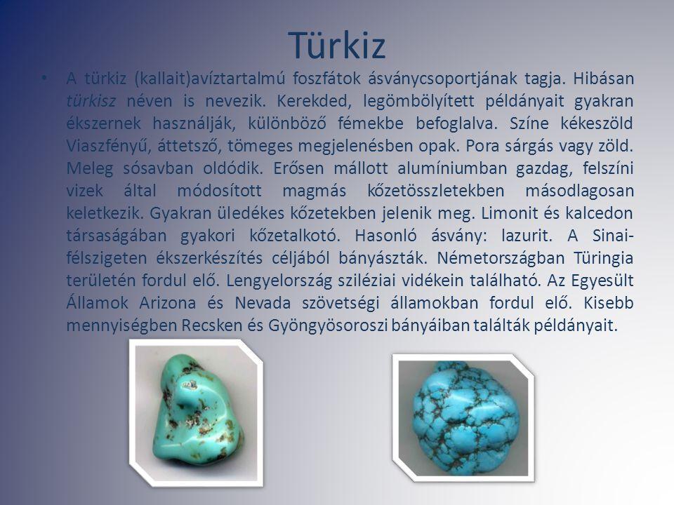 Türkiz A türkiz (kallait)avíztartalmú foszfátok ásványcsoportjának tagja. Hibásan türkisz néven is nevezik. Kerekded, legömbölyített példányait gyakra