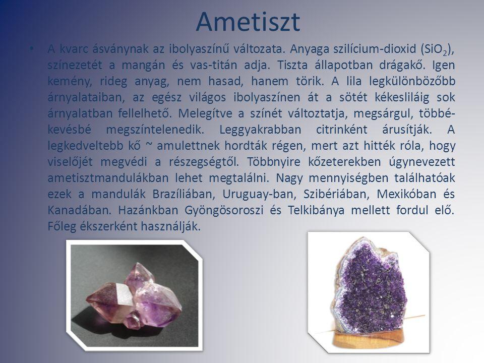 Ametiszt A kvarc ásványnak az ibolyaszínű változata. Anyaga szilícium-dioxid (SiO 2 ), színezetét a mangán és vas-titán adja. Tiszta állapotban drágak