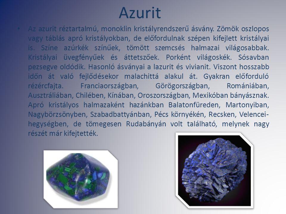 Azurit Az azurit réztartalmú, monoklin kristályrendszerű ásvány. Zömök oszlopos vagy táblás apró kristályokban, de előfordulnak szépen kifejlett krist