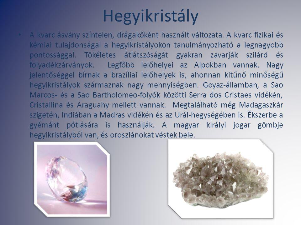Hegyikristály A kvarc ásvány színtelen, drágakőként használt változata. A kvarc fizikai és kémiai tulajdonságai a hegyikristályokon tanulmányozható a