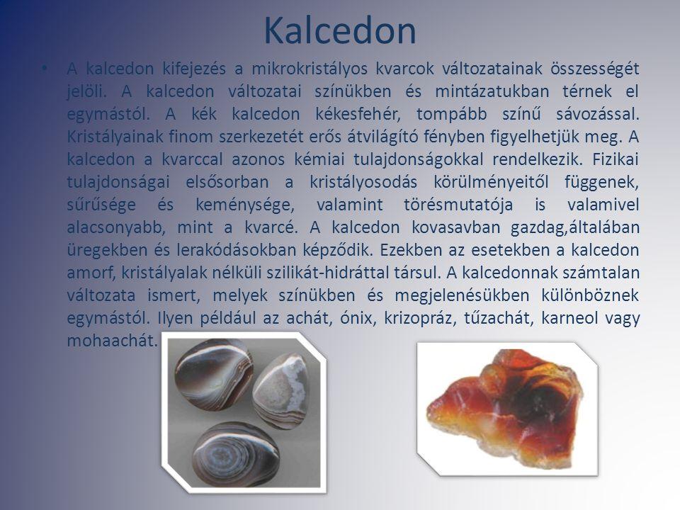 Kalcedon A kalcedon kifejezés a mikrokristályos kvarcok változatainak összességét jelöli. A kalcedon változatai színükben és mintázatukban térnek el e