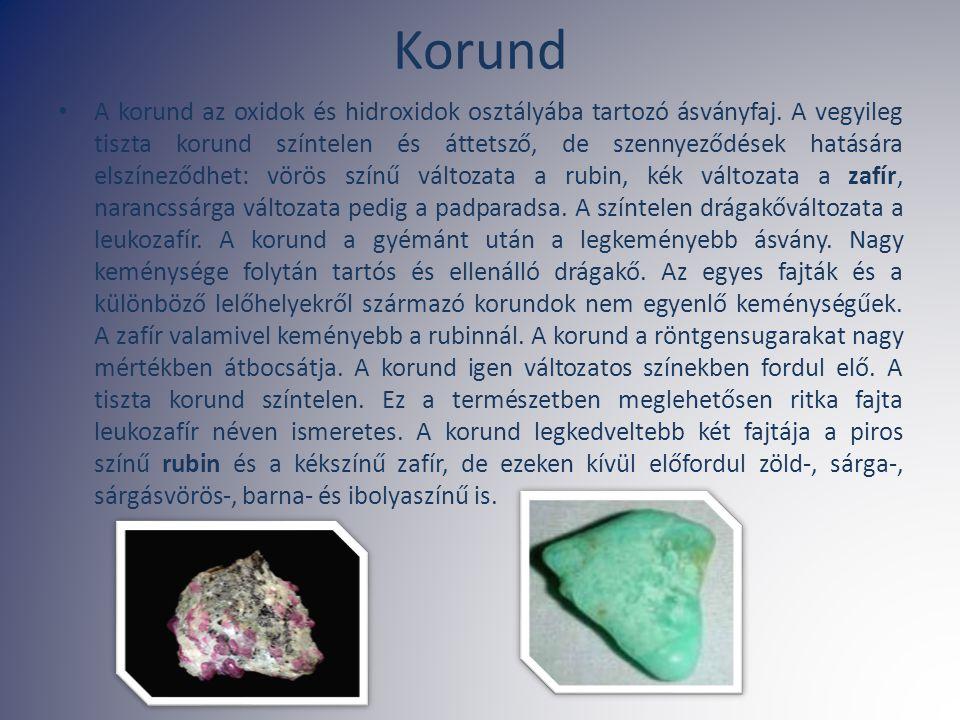Korund A korund az oxidok és hidroxidok osztályába tartozó ásványfaj. A vegyileg tiszta korund színtelen és áttetsző, de szennyeződések hatására elszí