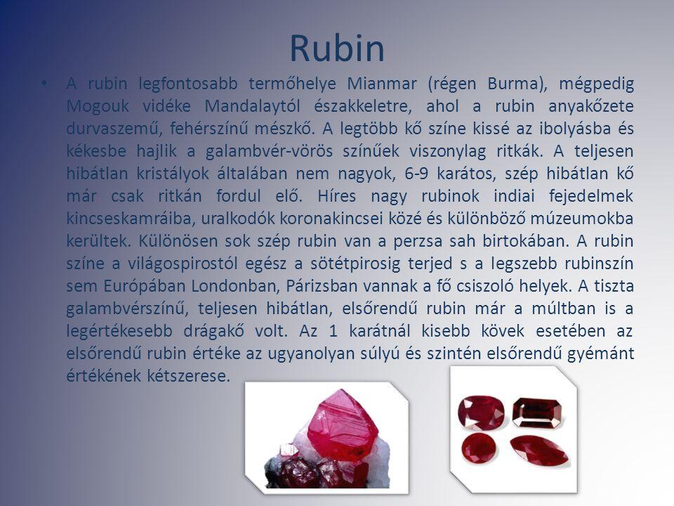 Rubin A rubin legfontosabb termőhelye Mianmar (régen Burma), mégpedig Mogouk vidéke Mandalaytól északkeletre, ahol a rubin anyakőzete durvaszemű, fehé