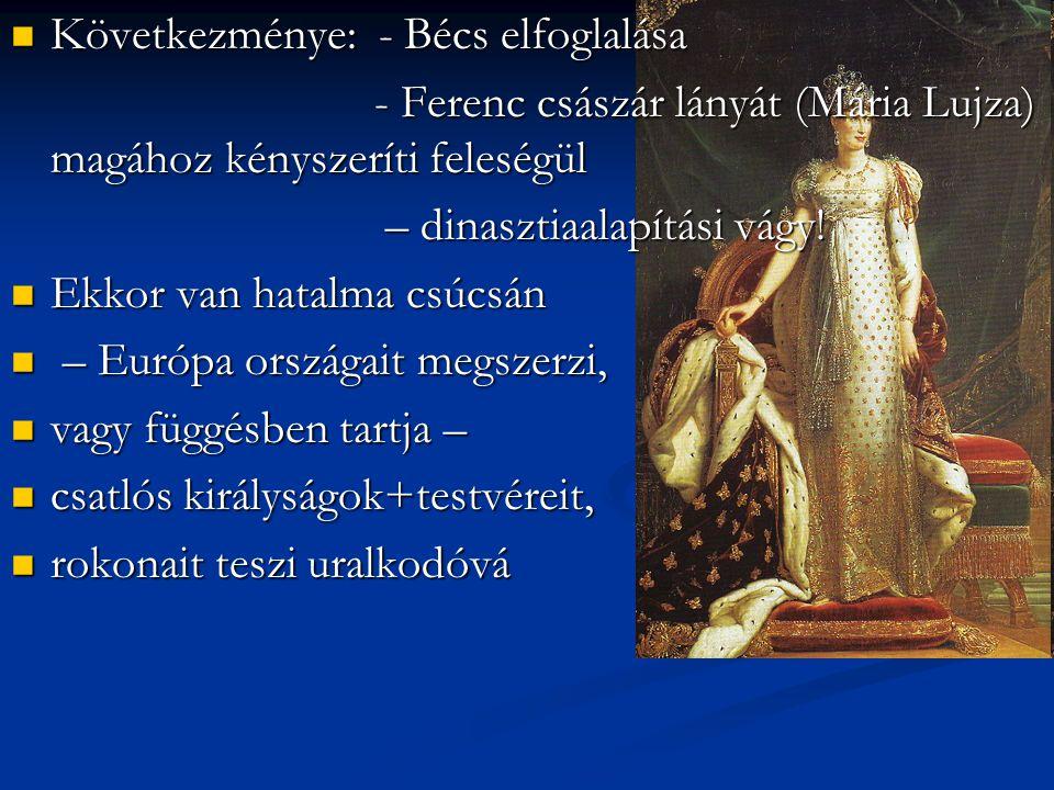 Következménye: - Bécs elfoglalása Következménye: - Bécs elfoglalása - Ferenc császár lányát (Mária Lujza) magához kényszeríti feleségül - Ferenc csász