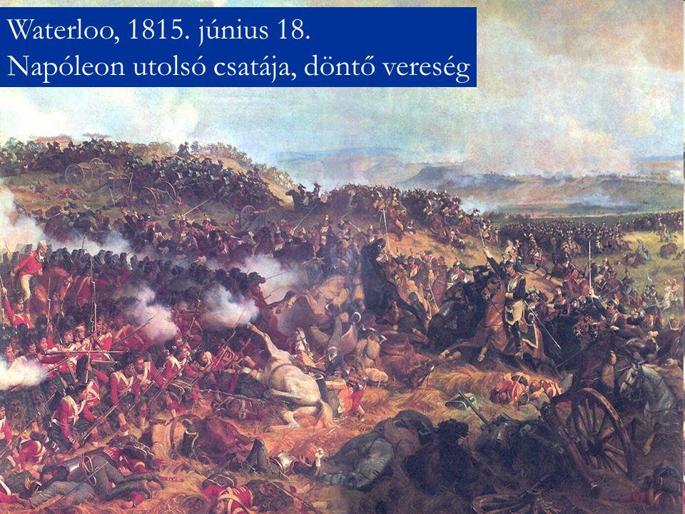 Waterloo, 1815. június 18. Napóleon utolsó csatája, döntő vereség