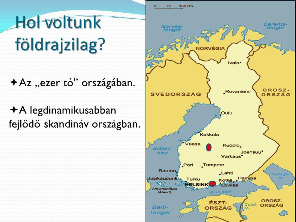 """Hol voltunk földrajzilag Hol voltunk földrajzilag?  Az """"ezer tó"""" országában.  A legdinamikusabban fejlődő skandináv országban."""