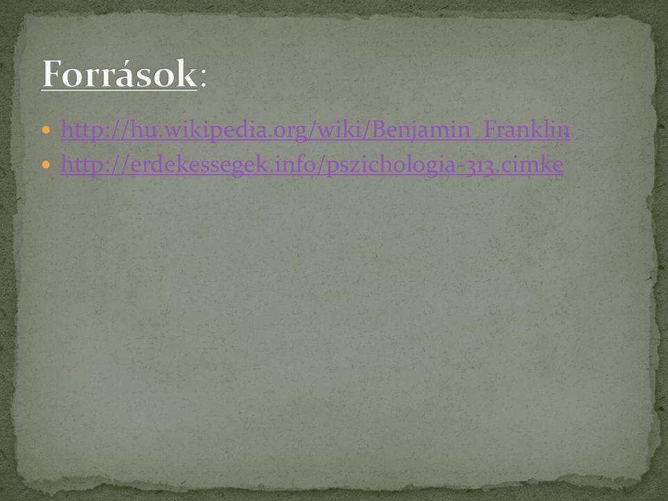 http://hu.wikipedia.org/wiki/Benjamin_Franklin http://erdekessegek.info/pszichologia-313.cimke